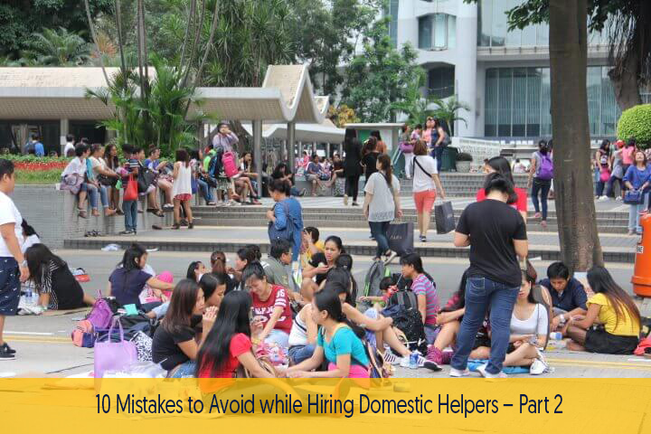 10 Mistakes to Avoid while Hiring Domestic Helpers – Part 2