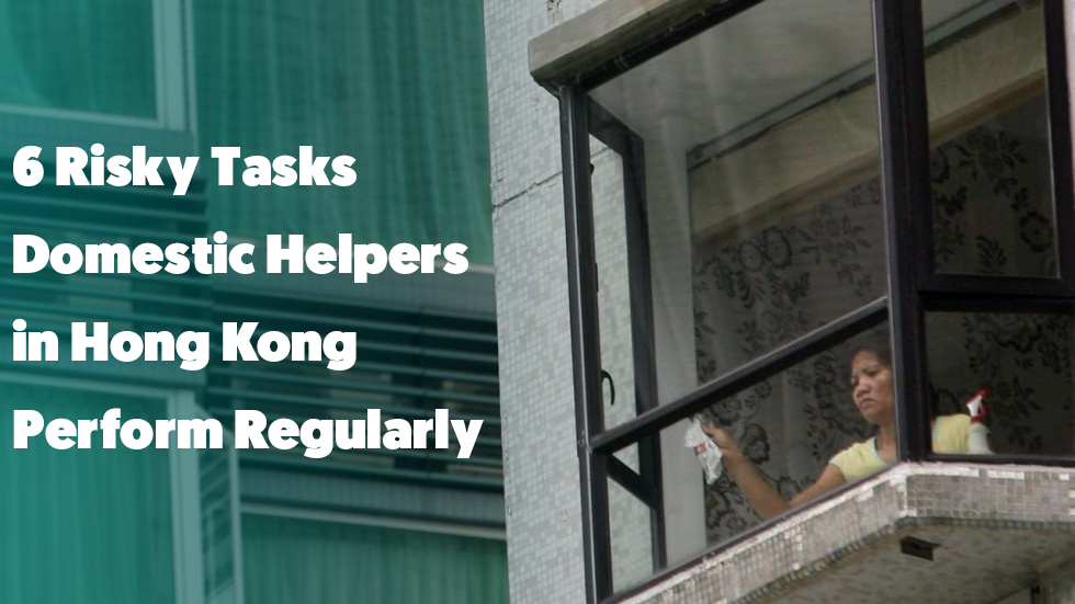 6 Risky Tasks Domestic Helpers in Hong Kong Perform Regularly