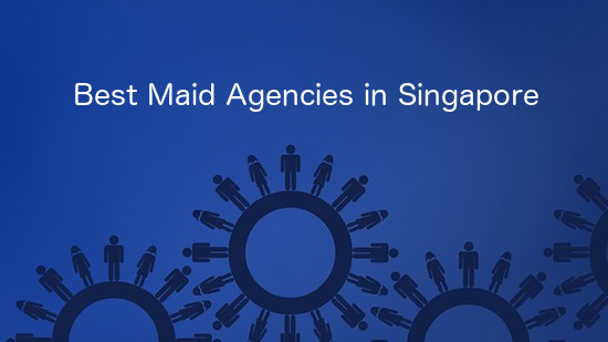 How to Choose The Best Maid Agency in Singapore